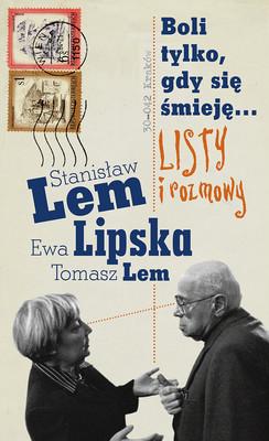 Ewa Lipska, Stanisław Lem, Tomasz Lem - Boli tylko, gdy się śmieję... Listy i rozmowy