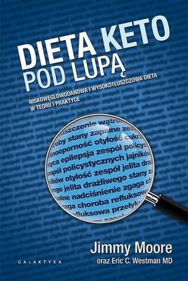 Gary Moore - Dieta keto pod lupą. Niskowęglowodanowa i wysokotłuszczowa dieta w teorii i praktyce