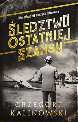 Grzegorz Kalinowski - Śledztwo ostatniej szansy