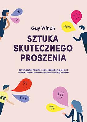 Guy Winch - Sztuka skutecznego proszenia / Guy Winch - The Squeaky Wheel