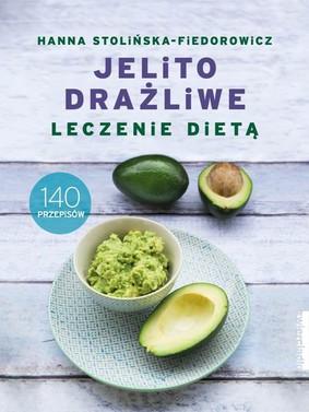 Hanna Stolińska-Fiedorowicz - Jelito drażliwe. Leczenie dietą. 140 przepisów