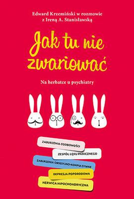Irena A. Stanisławska, Edward Krzemiński - Jak tu nie zwariować. Na herbatce u psychiatry