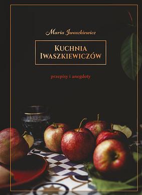 Jarosław Iwaszkiewicz - Kuchnia Iwaszkiewiczów. Przepisy i anegdoty