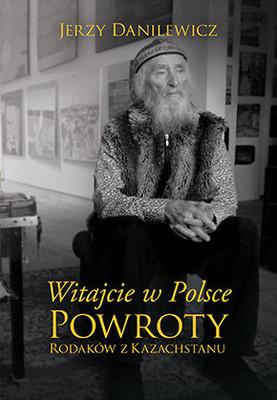 Jerzy Danilewicz - Witajcie w Polsce. Powroty Rodaków z Kazachstanu