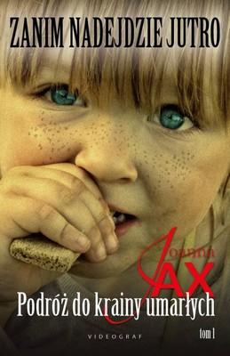 Joanna Jax - Zanim nadejdzie jutro. Tom 1. Podróż do krainy umarłych