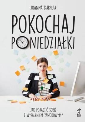 Joanna Karpeta - Pokochaj poniedziałki. Jak poradzić sobie z wypaleniem zawodowym?