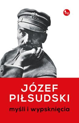 Józef Piłsudski - Myśli i wypsknięcia