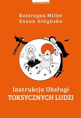 Katarzyna Miller, Suzan Giżyńska - Instrukcja obsługi toksycznych ludzi