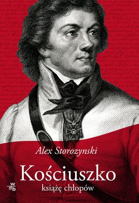 Alex Storozynski - Kościuszko. Książę chłopów