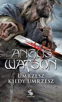 Angus Watson - Umrzesz kiedy umrzesz