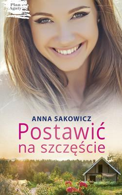 Anna Sakowicz - Postawić na szczęście