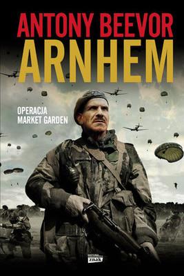 Antony Beevor - Arnhem