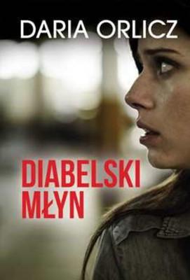 Daria Orlicz - Diabelski młyn