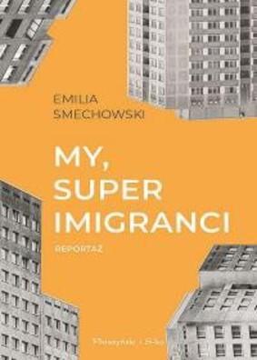 Emilia Smechowski - My, super imigranci