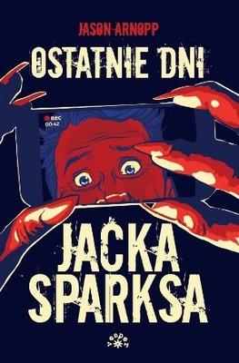 Jason Arnopp - Ostatnie dni Jacka Sparksa