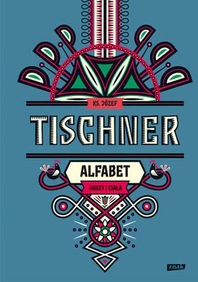 Józef Tischner - Alfabet duszy i ciała