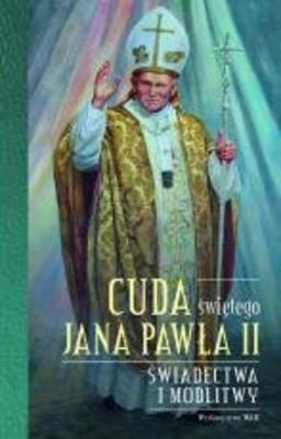 Katarzyna Stokłosa, Małgorzata Pabis - Cuda Świętego Jana Pawła II. Świadectwa i modlitwy