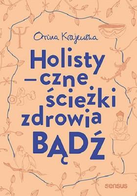 Orina Krajewska - Bądź. Holistyczne ścieżki zdrowia