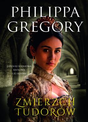 Philippa Gregory - Zmierzch Tudorów. Dziewięciodniowa królowa i jej siostry
