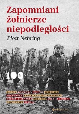 Piotr Nehring - Zapomniani żołnierze niepodległości