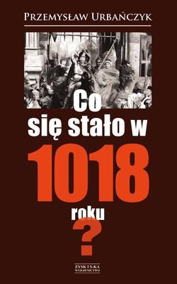 Przemysław Urbańczyk - Co się stało w 1018 roku?