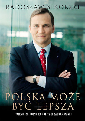 Radosław Sikorski - Polska może być lepsza