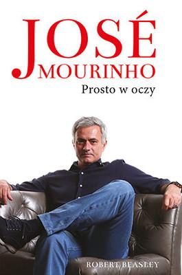 Robert Beasley - Jose Mourinho. Prosto w oczy / Robert Beasley - Jose Mourinho: Prosto W Oczy