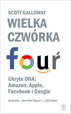Scott Galloway - Wielka czwórka. Ukryte DNA: Amazon, Apple, Facebook i Google