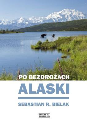 Sebastian Bielak - Po bezdrożach Alaski