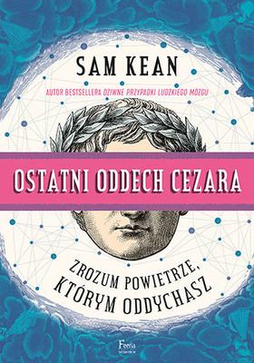 Sam Kean - Ostatni oddech Cezara. Zrozum powietrze, którym oddychasz / Sam Kean - Caesar's Last Beath
