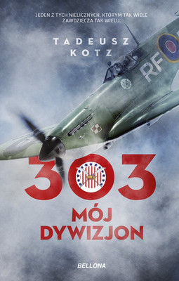 Tadeusz Kotz - 303. Mój dywizjon