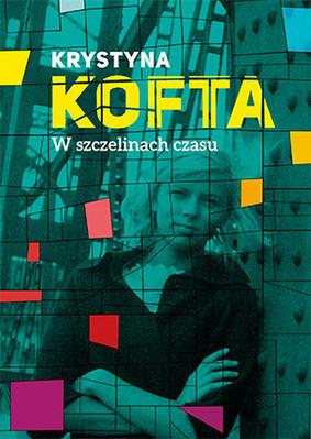 Krystyna Kofta - W szczelinach czasu. Intymnie o PRL-u