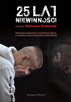 Grzegorz Głuszak - 25 lat niewinności. Historia Tomasza Komendy