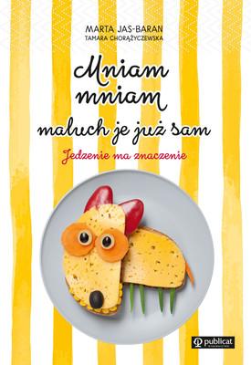 Marta Jas-Baran, Tamara Chorążyczewska - Mniam, mniam, maluch je już sam. Jedzenie ma znaczenie