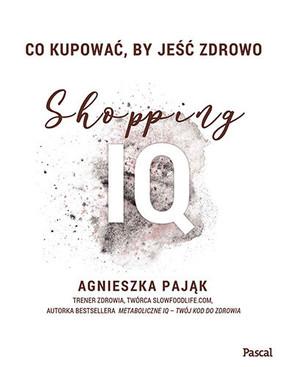 Agnieszka Pająk - Co kupować, by jeść zdrowo. Shopping IQ