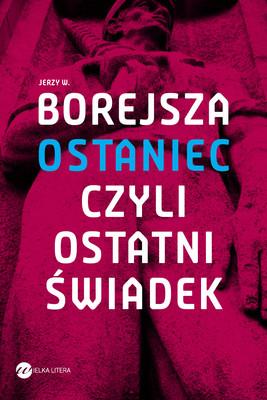 Jerzy Borejsza - Ostaniec, czyli ostatni świadek