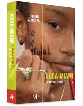Joanna Sznydler - Kuba-Miami. Ucieczki i powroty