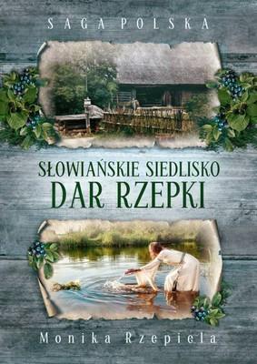 Monika Rzepiela - Słowiańskie siedlisko. Dar Rzepki
