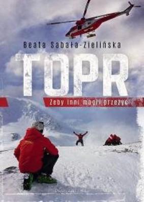 Beata Sabała-Zielińska - TOPR. Żeby inni mogli przeżyć