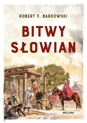 Robert F. Barkowski - Bitwy Słowian