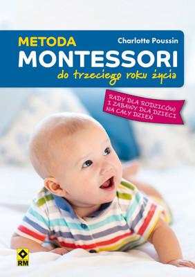 Charlotte Poussin - Metoda Montessori do trzeciego roku życia. Rady dla rodziców i zabawy dla dzieci na cały dzień