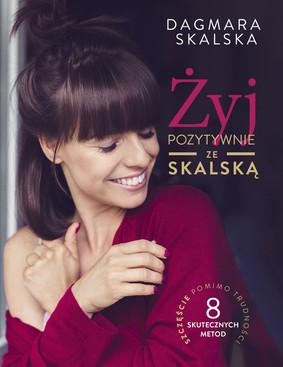 Dagmara Skalska - Żyj pozytywnie ze Skalską