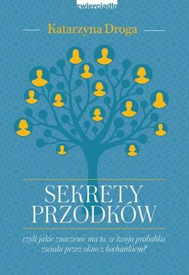 Katarzyna Droga - Sekrety przodków, czyli jakie znaczenie ma to, że twoja prababka zwiała przez okno z kochankiem?