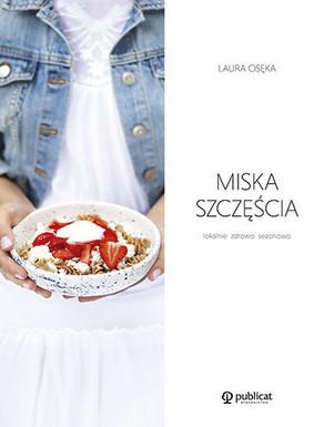 Laura Osęka - Miska szczęścia. Lokalnie, zdrowo, sezonowo