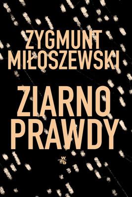 Zygmunt Miłoszewski - Teodor Szacki. Tom 2. Ziarno prawdy