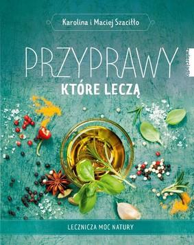 Karolina Szaciłło, Maciej Szaciłło - Przyprawy, które leczą. Lecznicza moc natury