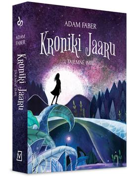Adam Faber - Kroniki Jaaru. Tom 4. Tajemne imię
