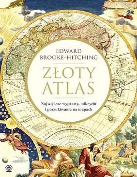 Edward Brooke-Hitching - Złoty atlas. Największe wyprawy, odkrycia i poszukiwania na mapach