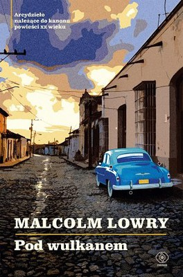 Malcolm Lowry - Pod wulkanem