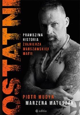 Piotr Mudyn, Marzena Matuszak - Ostatni. Prawdziwa historia żołnierza warszawskiej mafii